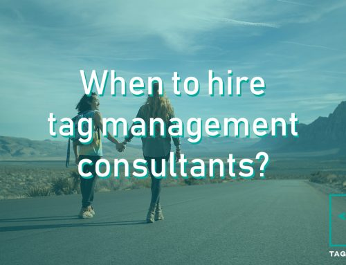 Tag management consultants, when to hire them?