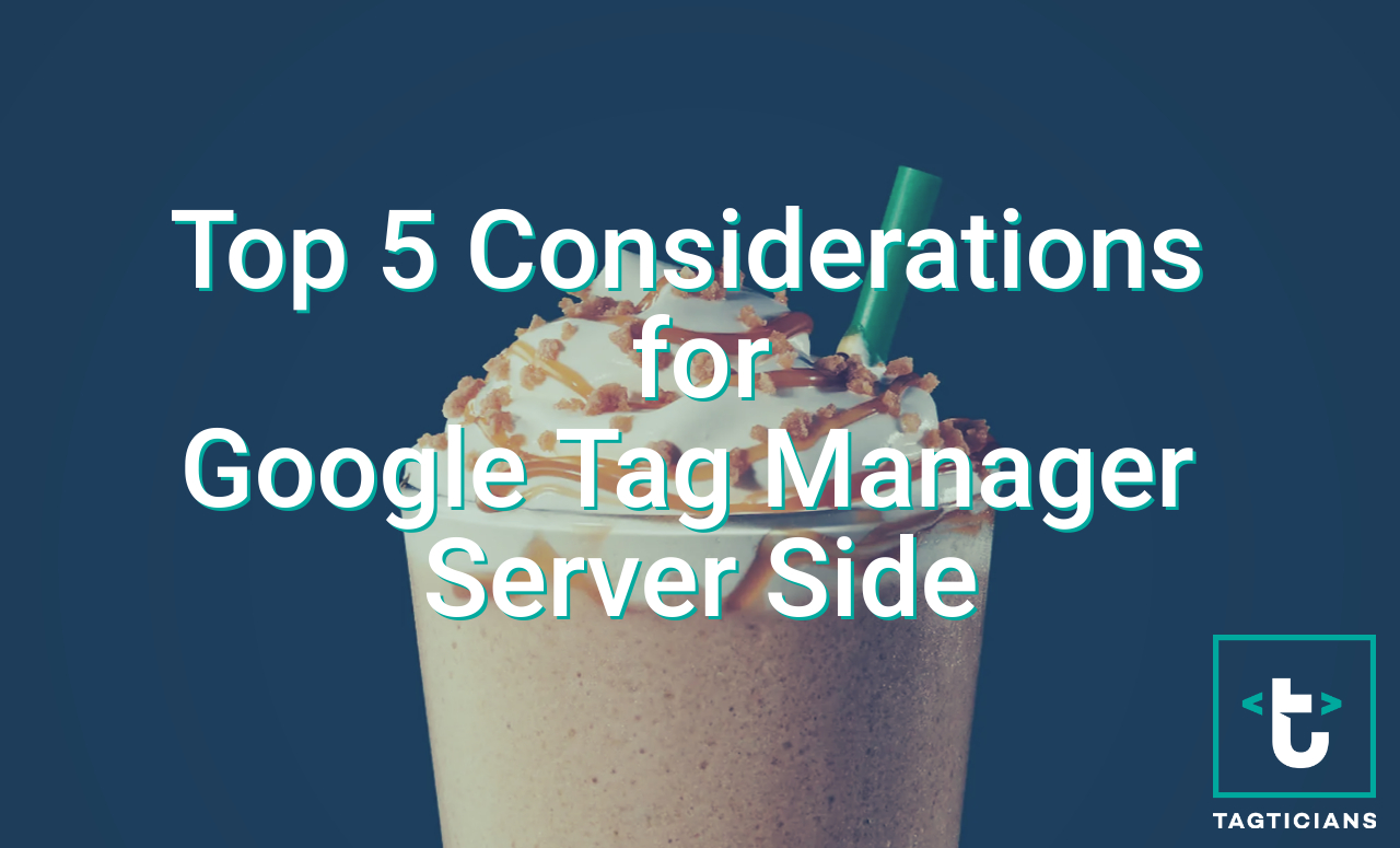 Top 5 considerations for using Google Tag Manager Server Side